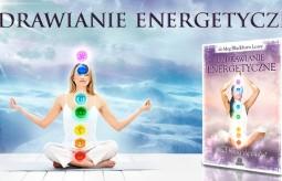 Uzdrawianie energetyczne - uzdrawianie na miarę XXI wieku